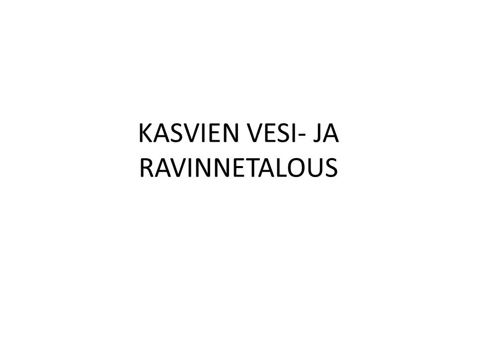 KASVIEN VESI- JA RAVINNETALOUS