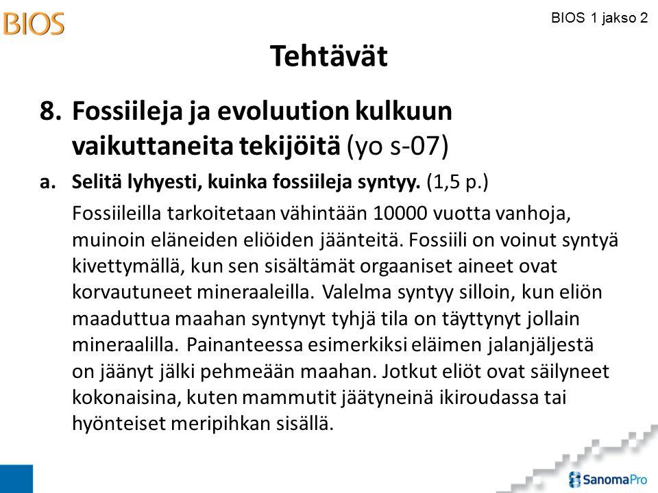 Tehtävät 8. Fossiileja ja evoluution kulkuun vaikuttaneita tekijöitä (yo s-07) a. Selitä lyhyesti, kuinka fossiileja syntyy. (1,5 p.)