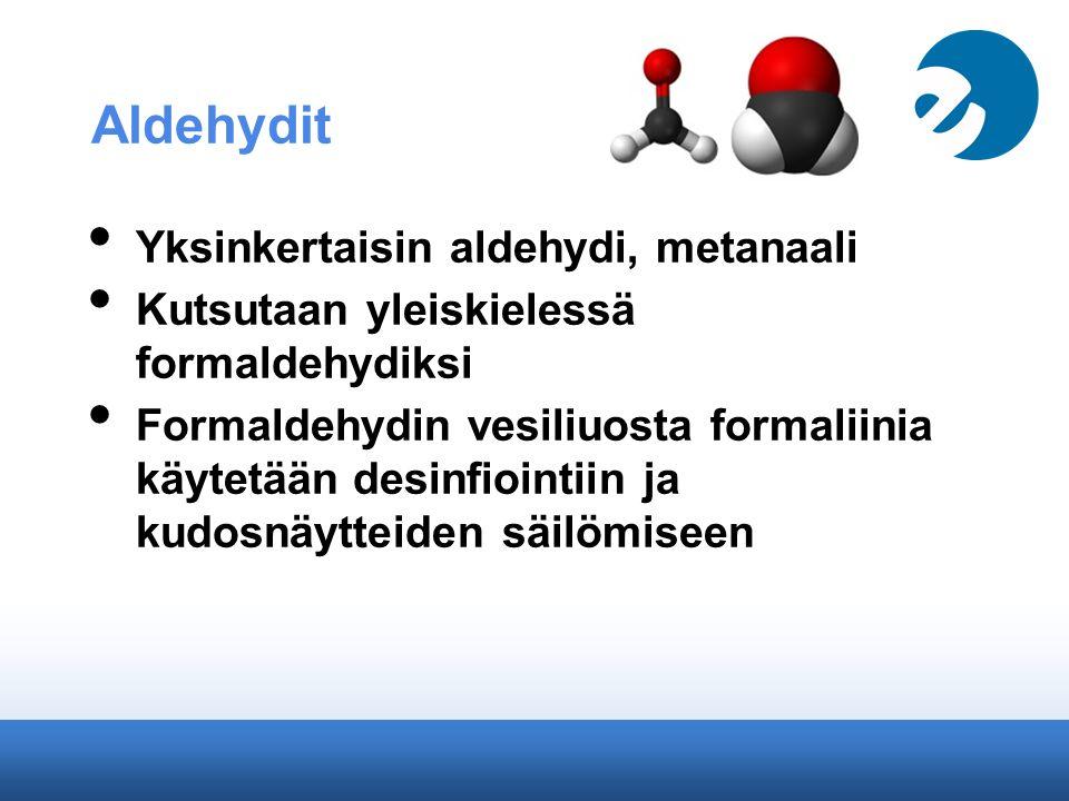 Aldehydit Yksinkertaisin aldehydi, metanaali
