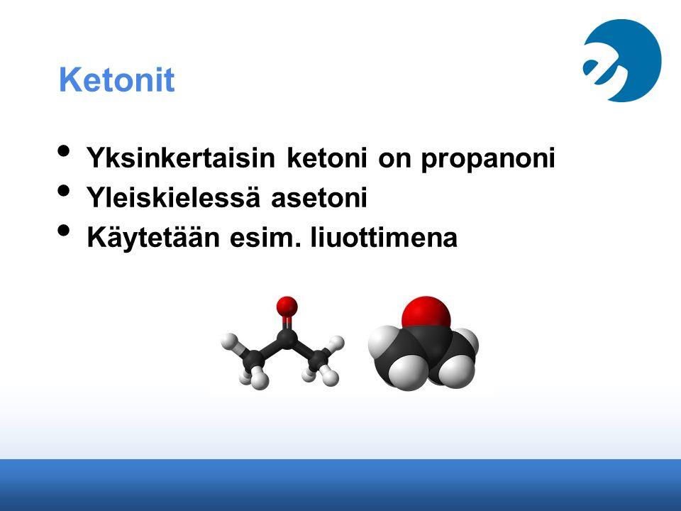 Ketonit Yksinkertaisin ketoni on propanoni Yleiskielessä asetoni