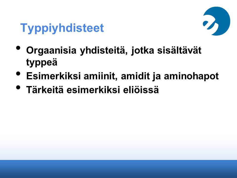 Typpiyhdisteet Orgaanisia yhdisteitä, jotka sisältävät typpeä