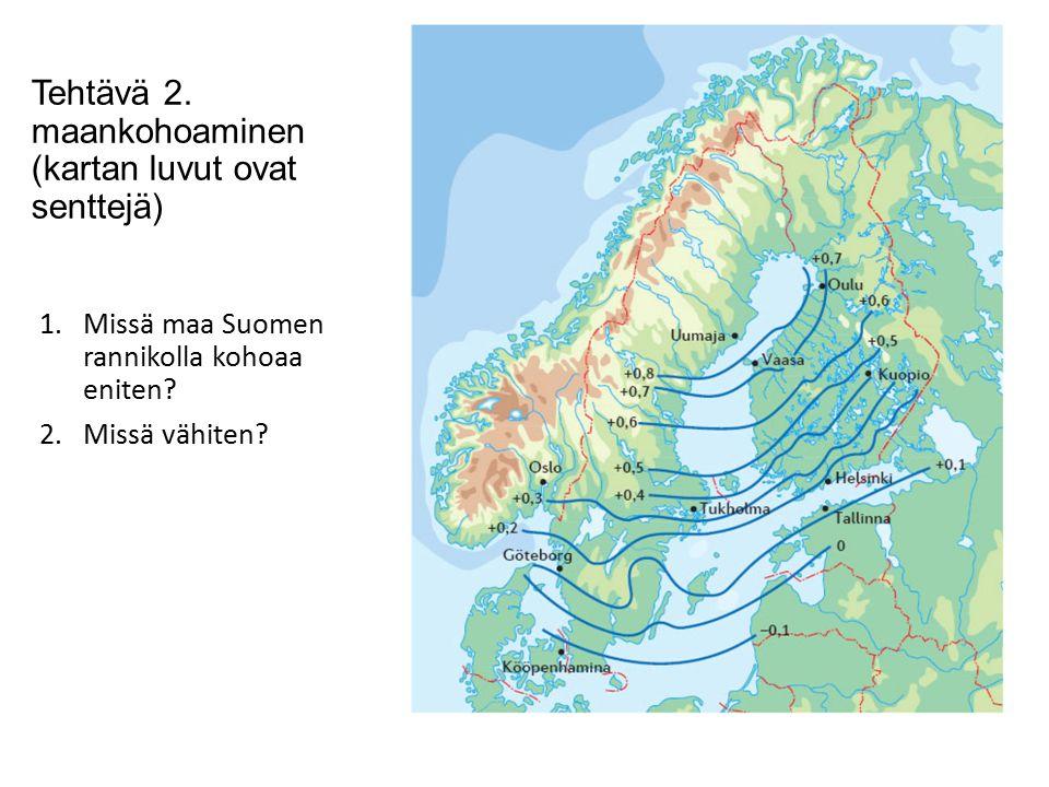 Tehtävä 2. maankohoaminen (kartan luvut ovat senttejä)