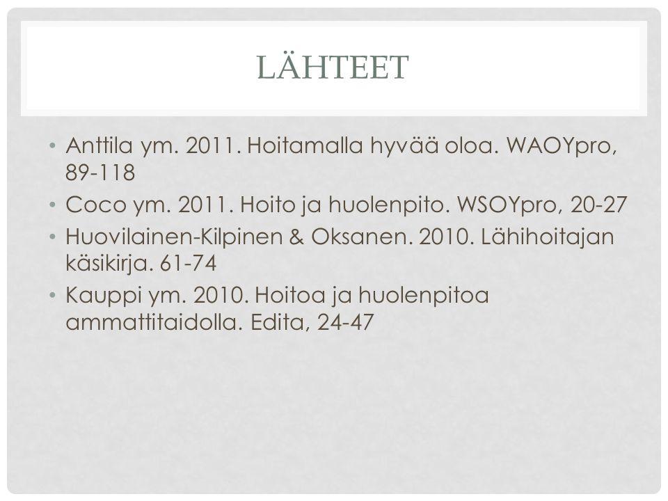 Lähteet Anttila ym. 2011. Hoitamalla hyvää oloa. WAOYpro, 89-118
