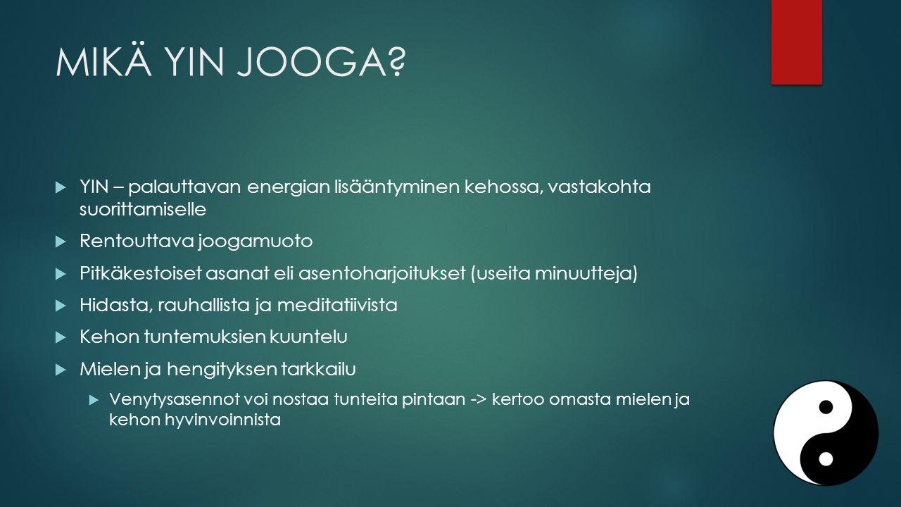 MIKÄ YIN JOOGA YIN – palauttavan energian lisääntyminen kehossa, vastakohta suorittamiselle. Rentouttava joogamuoto.
