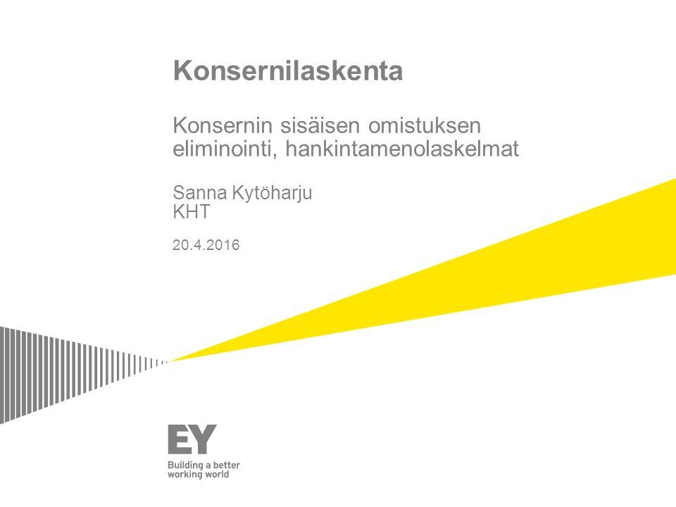 28.4.2017 Konsernilaskenta Konsernin sisäisen omistuksen eliminointi, hankintamenolaskelmat Sanna Kytöharju KHT 20.4.2016.