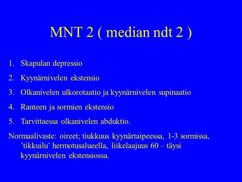 MNT 2 ( median ndt 2 ) Skapulan depressio Kyynärnivelen ekstensio