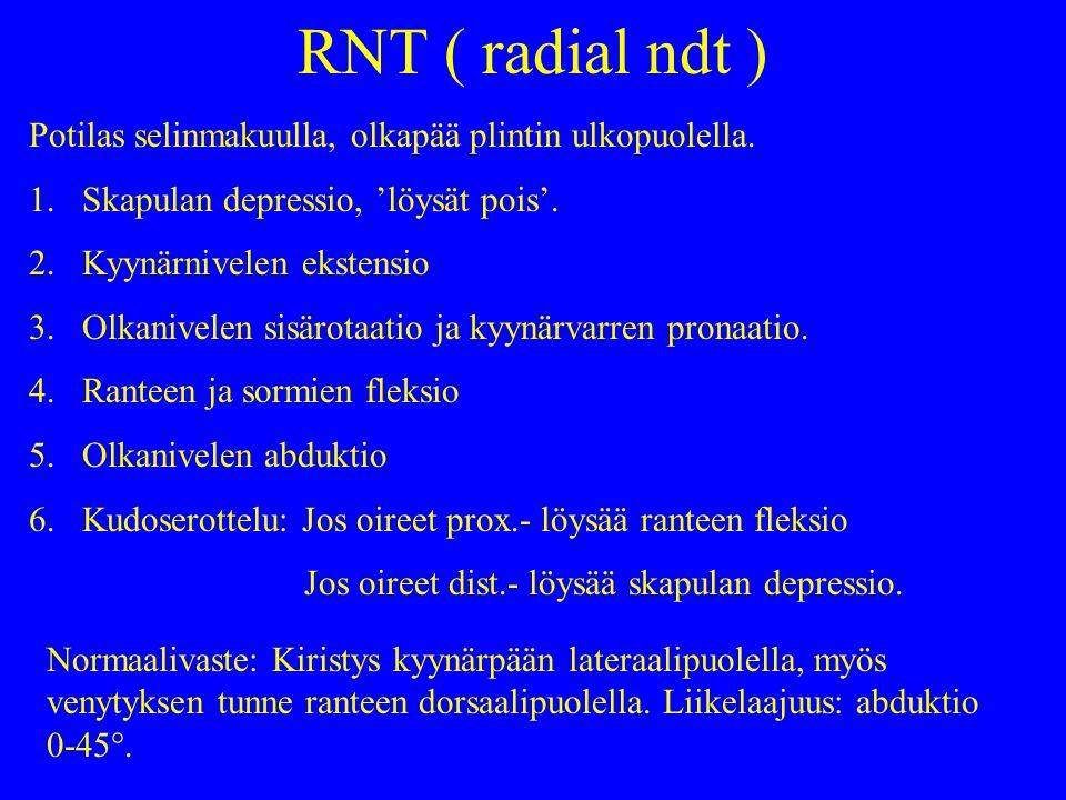 RNT ( radial ndt ) Potilas selinmakuulla, olkapää plintin ulkopuolella. Skapulan depressio, 'löysät pois'.