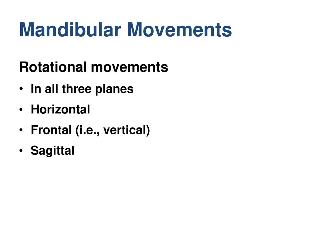 Mandibular Movements Rotational movements In all three planes
