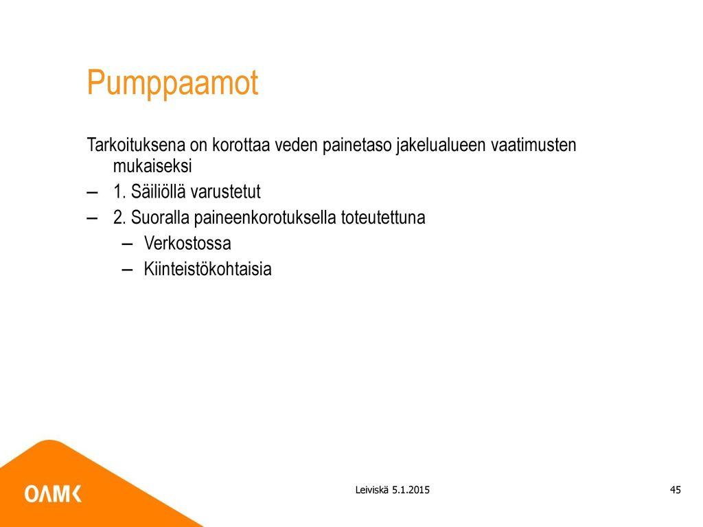 Pumppaamot Tarkoituksena on korottaa veden painetaso jakelualueen vaatimusten mukaiseksi. 1. Säiliöllä varustetut.