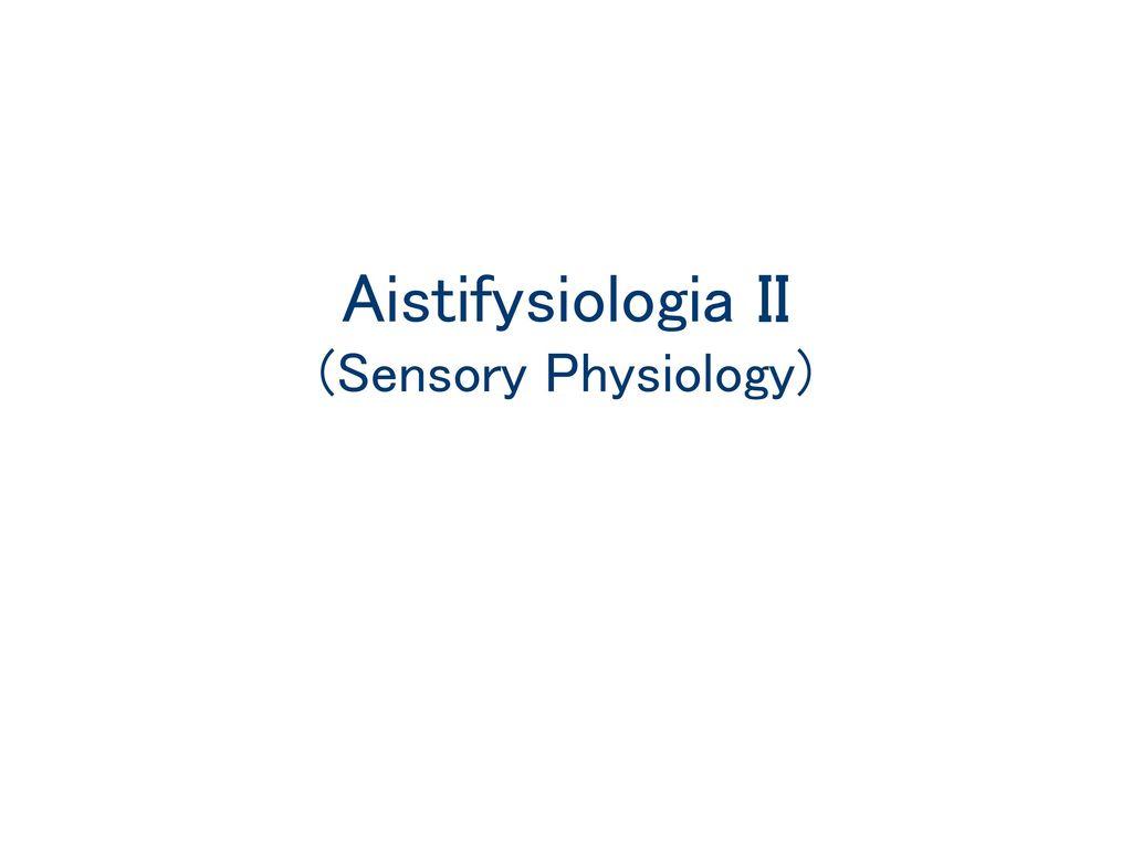 Aistifysiologia II (Sensory Physiology)
