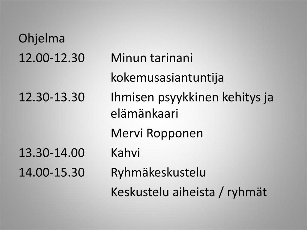 Ohjelma 12.00-12.30 Minun tarinani. kokemusasiantuntija. 12.30-13.30 Ihmisen psyykkinen kehitys ja elämänkaari.