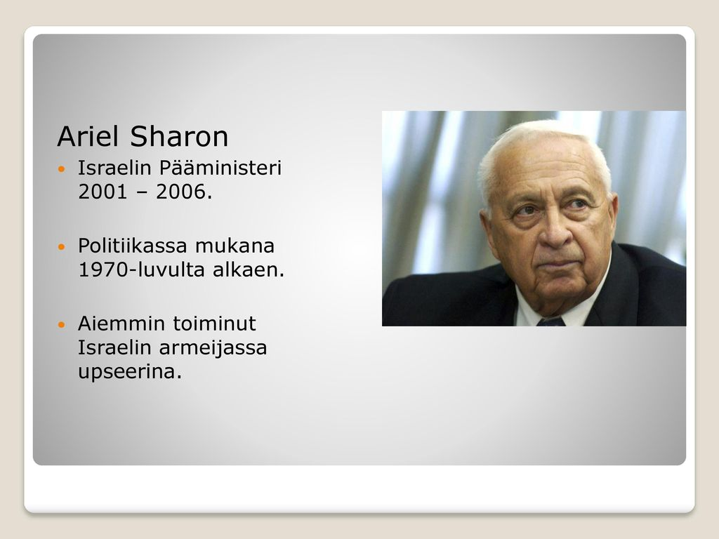 Ariel Sharon Israelin Pääministeri 2001 – 2006.