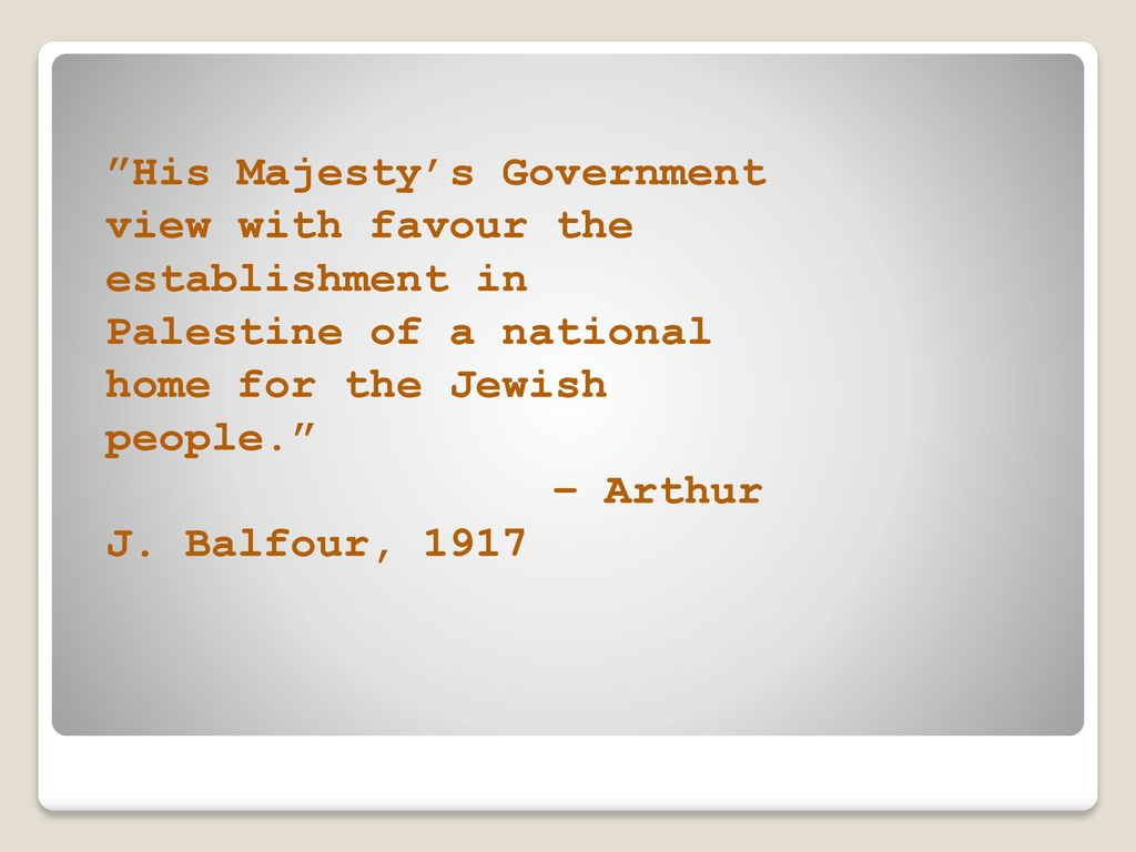 His Majesty's Government view with favour the establishment in Palestine of a national home for the Jewish people.
