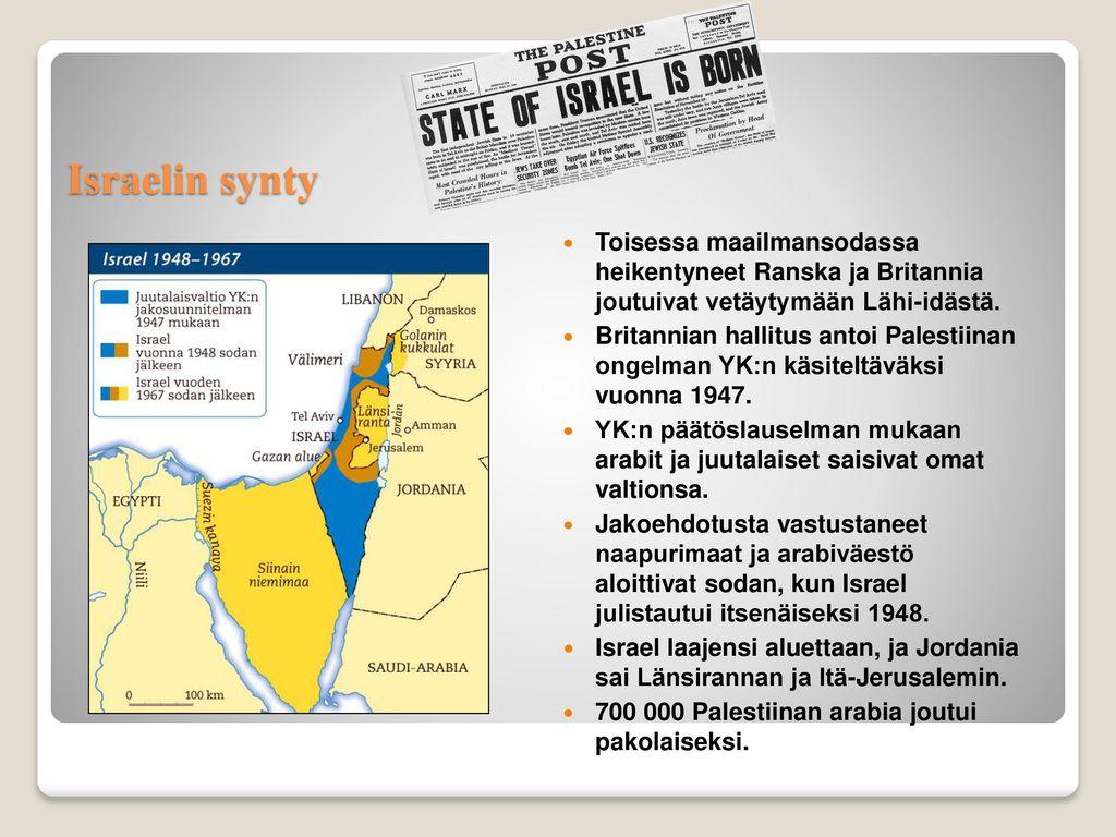 Israelin synty Toisessa maailmansodassa heikentyneet Ranska ja Britannia joutuivat vetäytymään Lähi-idästä.