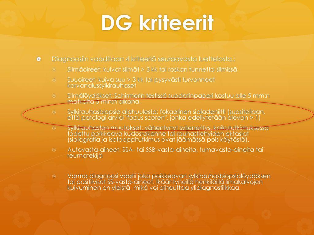 DG kriteerit Diagnoosiin vaaditaan 4 kriteeriä seuraavasta luettelosta.: Silmäoireet: kuivat silmät > 3 kk tai roskan tunnetta silmissä.