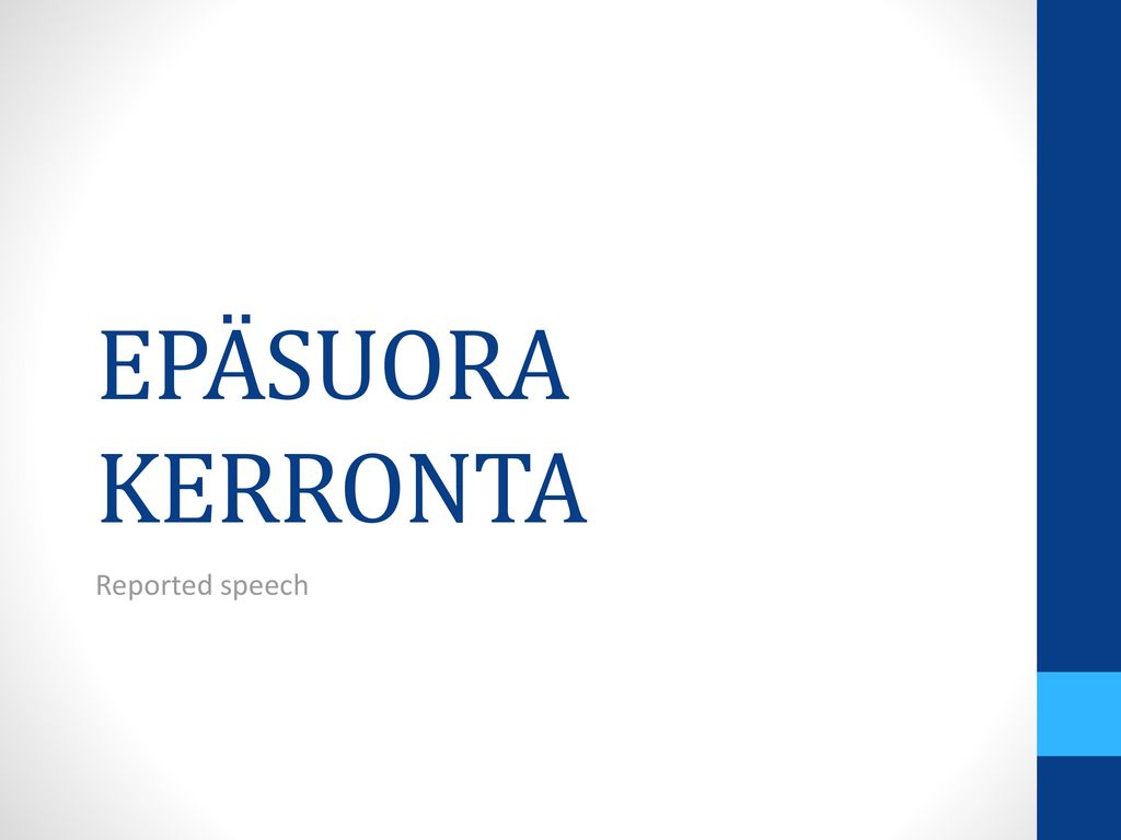 EPÄSUORA KERRONTA Reported speech