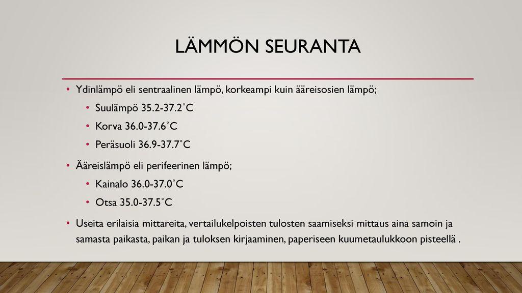 Lämmön seuranta Ydinlämpö eli sentraalinen lämpö, korkeampi kuin ääreisosien lämpö; Suulämpö 35.2-37.2˚C.