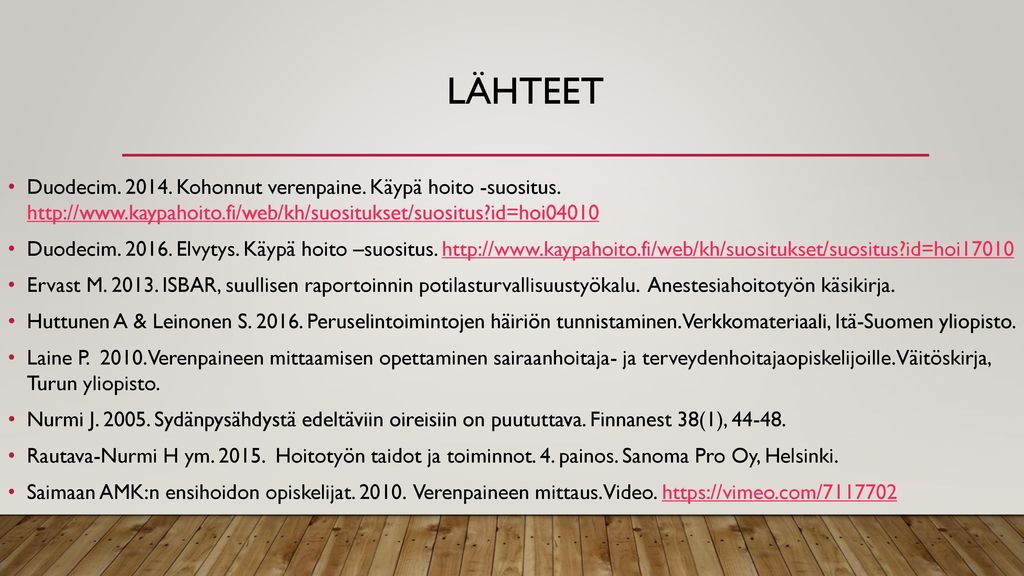 Lähteet Duodecim. 2014. Kohonnut verenpaine. Käypä hoito -suositus. http://www.kaypahoito.fi/web/kh/suositukset/suositus id=hoi04010.