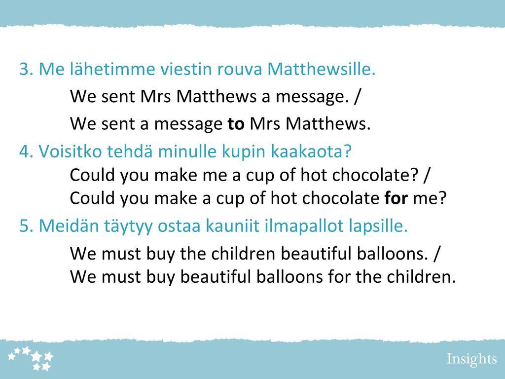 3. Me lähetimme viestin rouva Matthewsille.