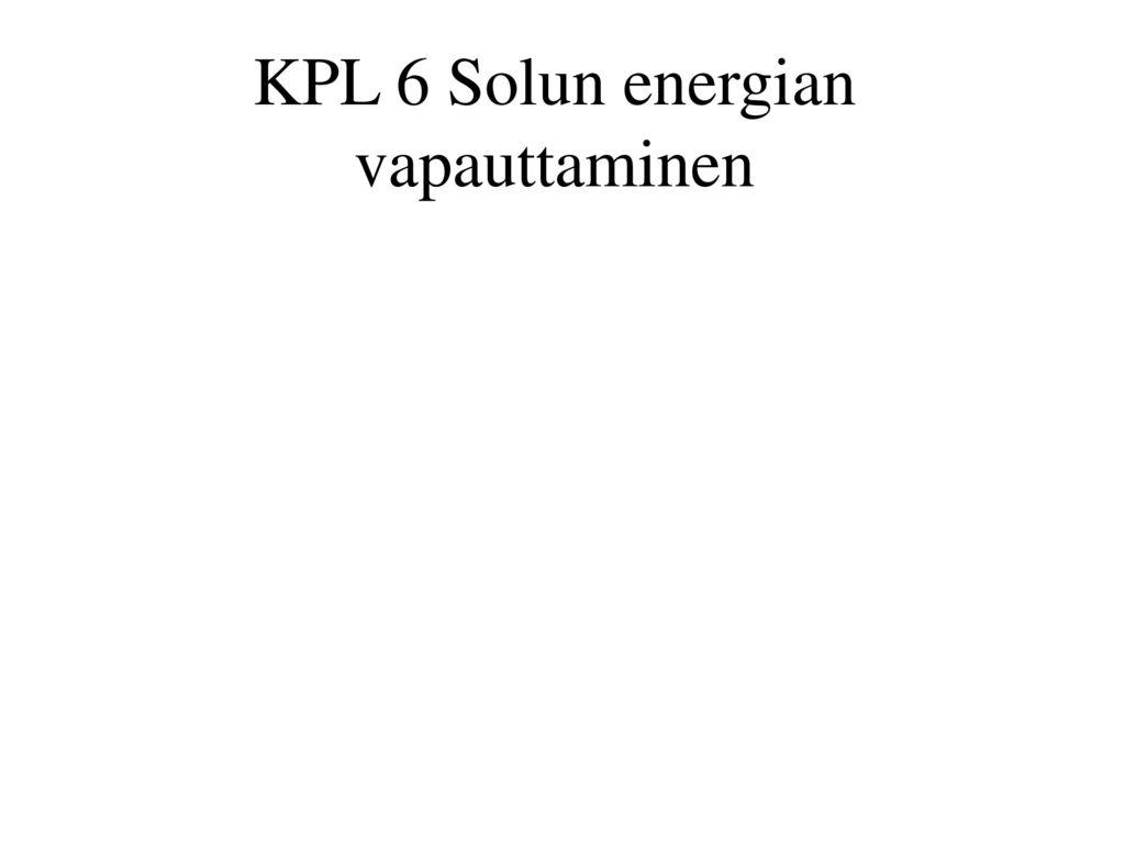 KPL 6 Solun energian vapauttaminen