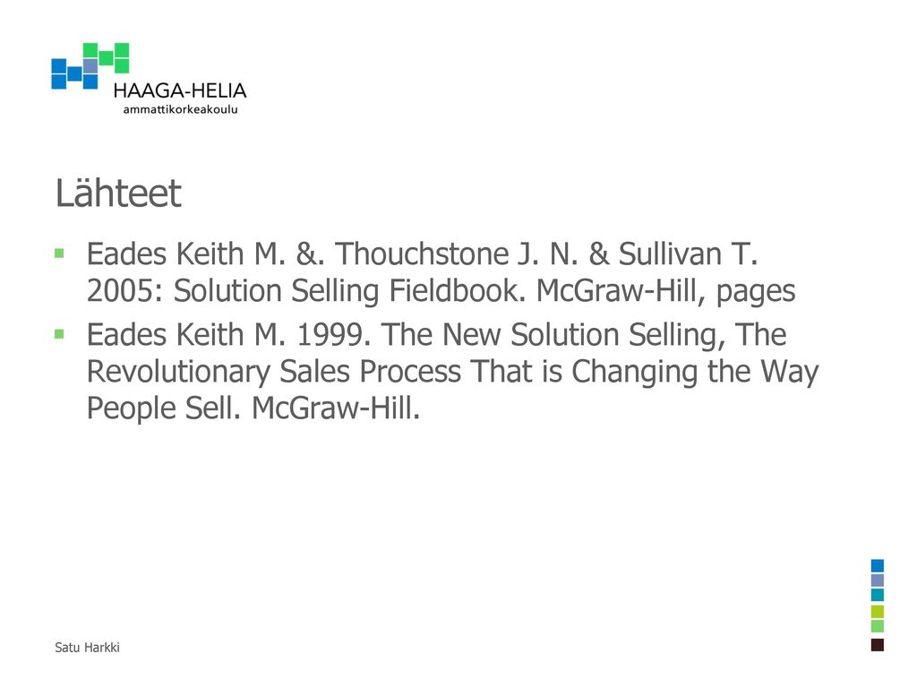 Lähteet Eades Keith M. &. Thouchstone J. N. & Sullivan T. 2005: Solution Selling Fieldbook. McGraw-Hill, pages.