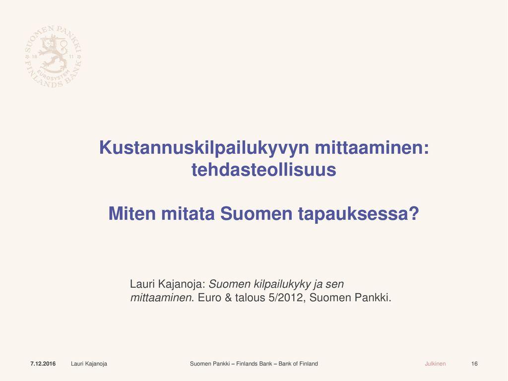 Kustannuskilpailukyvyn mittaaminen: tehdasteollisuus Miten mitata Suomen tapauksessa