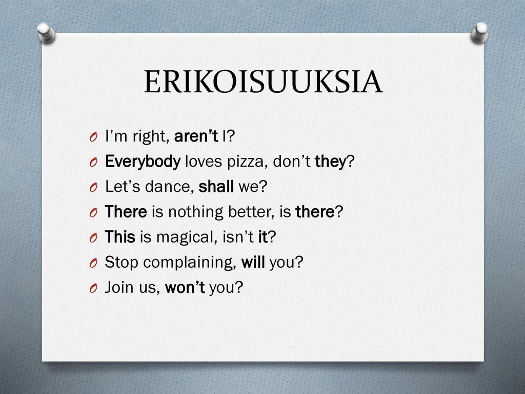 ERIKOISUUKSIA I'm right, aren't I Everybody loves pizza, don't they