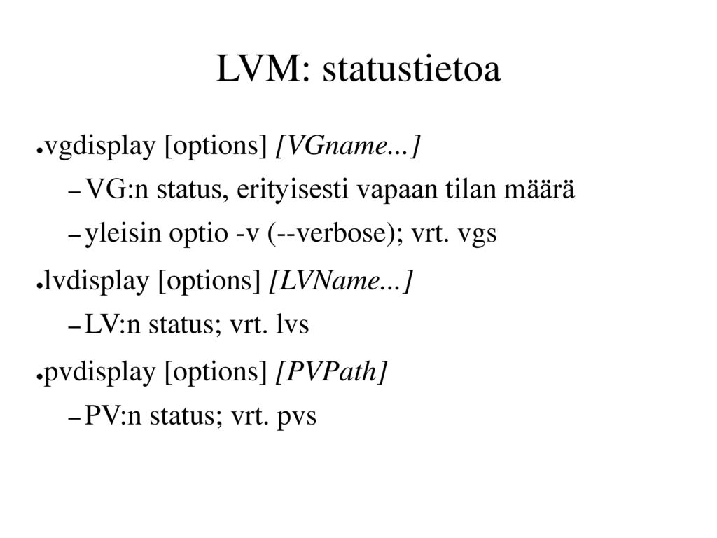 LVM: statustietoa vgdisplay [options] [VGname...]