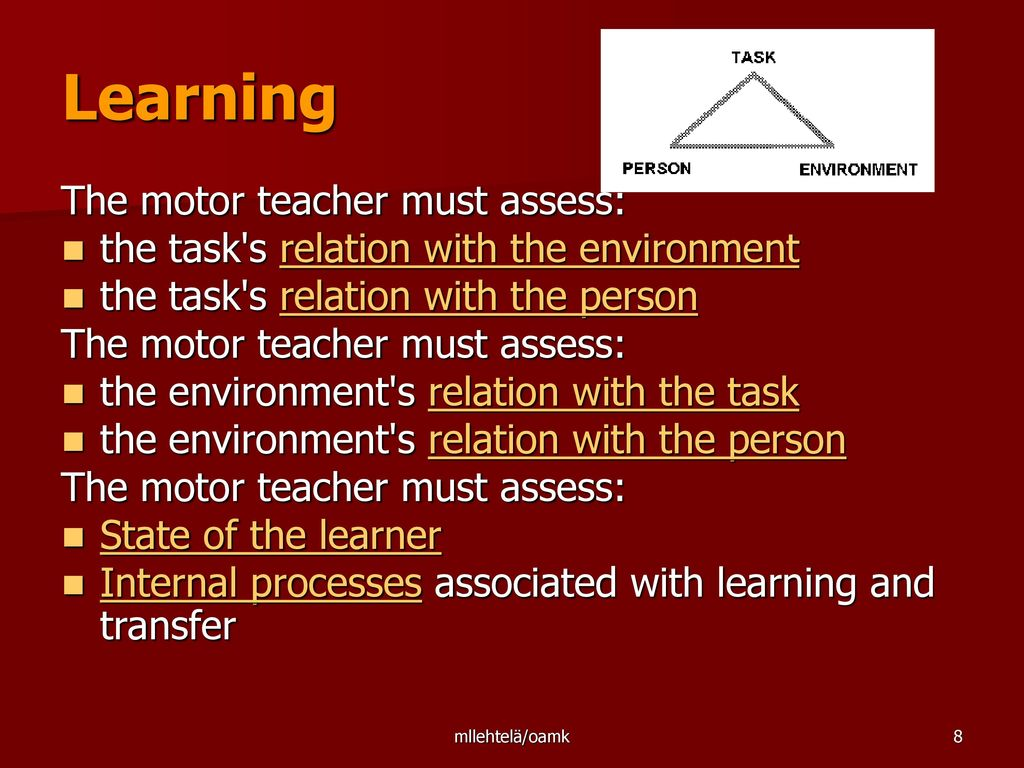 Learning The motor teacher must assess: