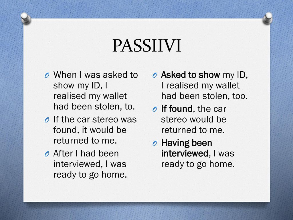 PASSIIVI When I was asked to show my ID, I realised my wallet had been stolen, to. If the car stereo was found, it would be returned to me.