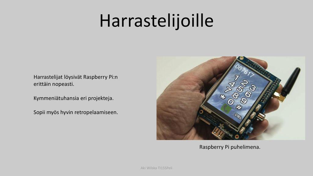 Harrastelijoille Harrastelijat löysivät Raspberry Pi:n erittäin nopeasti. Kymmeniätuhansia eri projekteja.