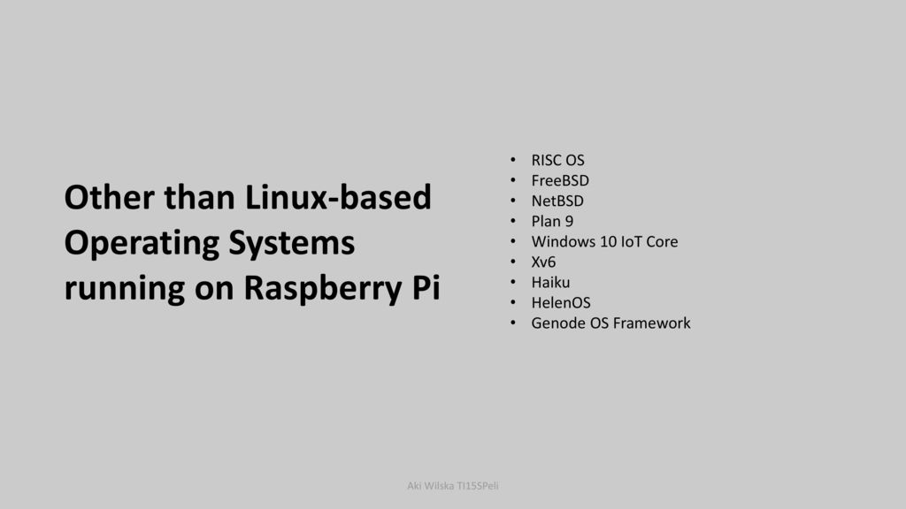 Other than Linux-based Operating Systems running on Raspberry Pi