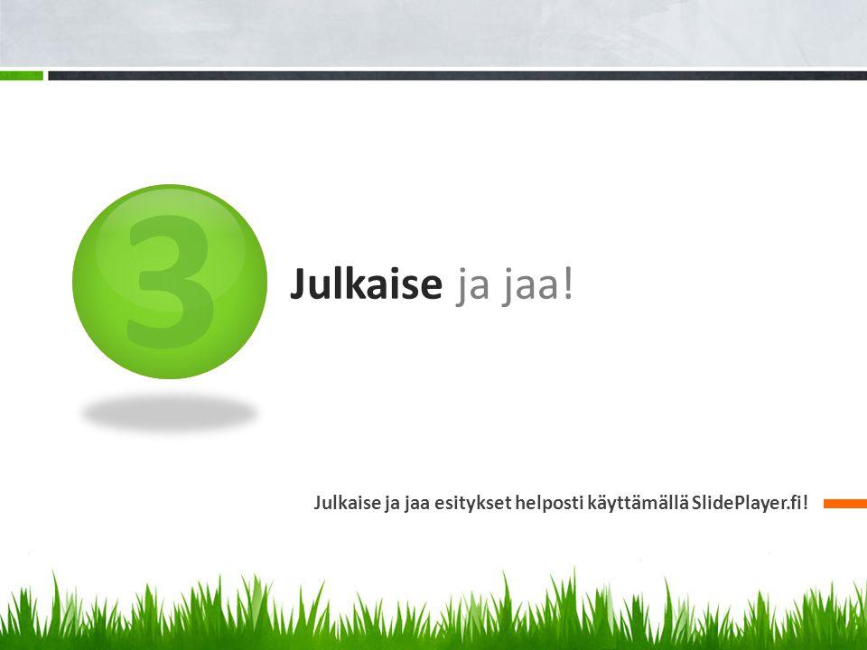 3 Julkaise ja jaa! Julkaise ja jaa esitykset helposti käyttämällä SlidePlayer.fi!