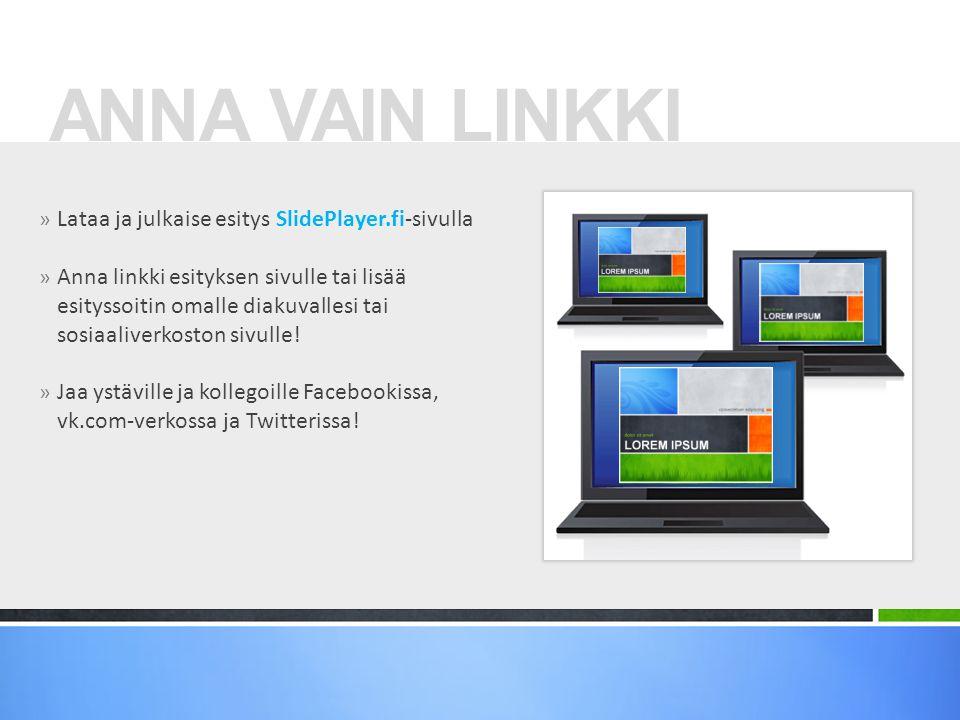 ANNA VAIN LINKKI Lataa ja julkaise esitys SlidePlayer.fi-sivulla