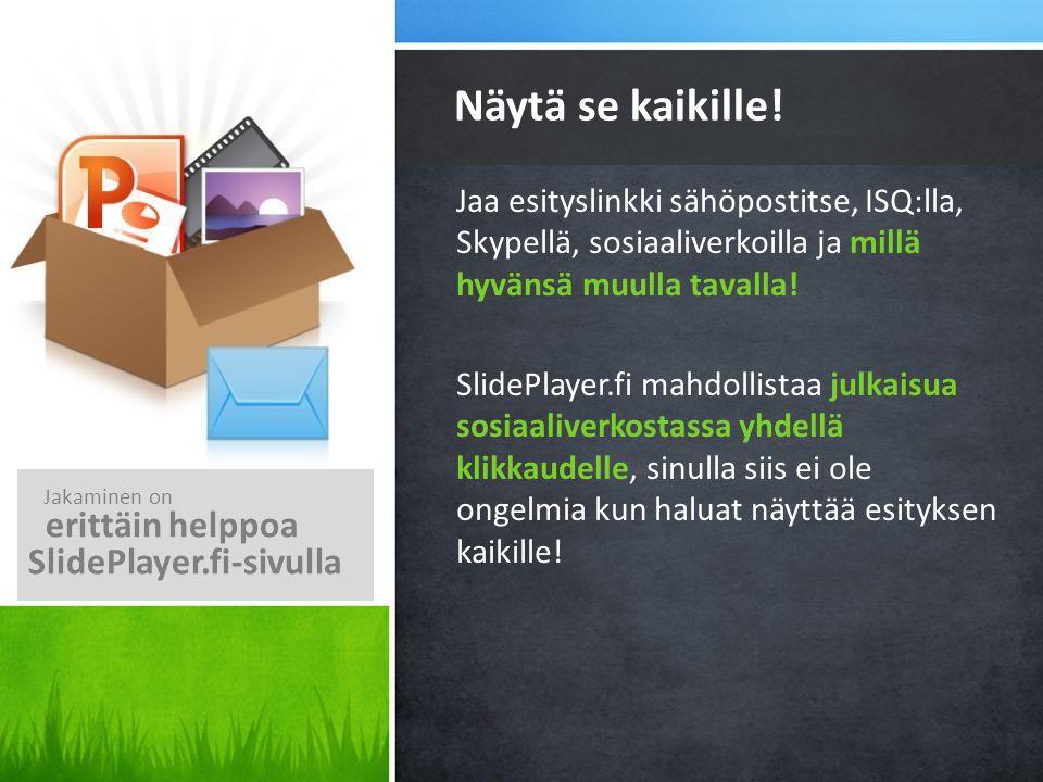 Näytä se kaikille! erittäin helppoa SlidePlayer.fi-sivulla