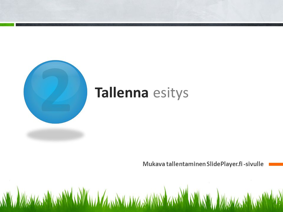 2 Tallenna esitys Mukava tallentaminen SlidePlayer.fi -sivulle