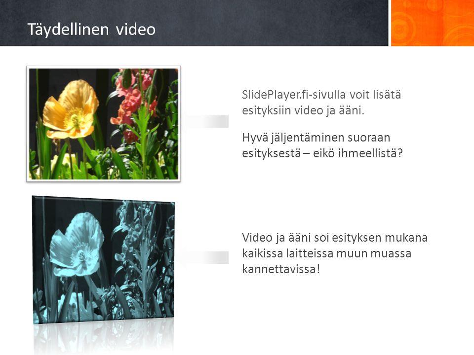 Täydellinen video SlidePlayer.fi-sivulla voit lisätä esityksiin video ja ääni. Hyvä jäljentäminen suoraan esityksestä – eikö ihmeellistä