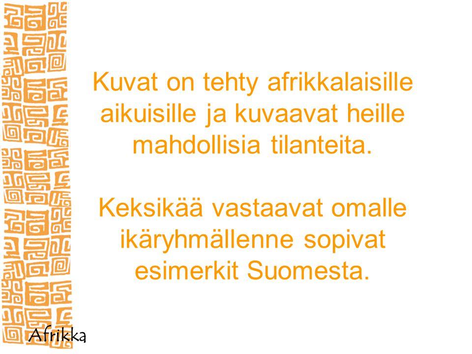 Kuvat on tehty afrikkalaisille aikuisille ja kuvaavat heille mahdollisia tilanteita. Keksikää vastaavat omalle ikäryhmällenne sopivat esimerkit Suomesta.