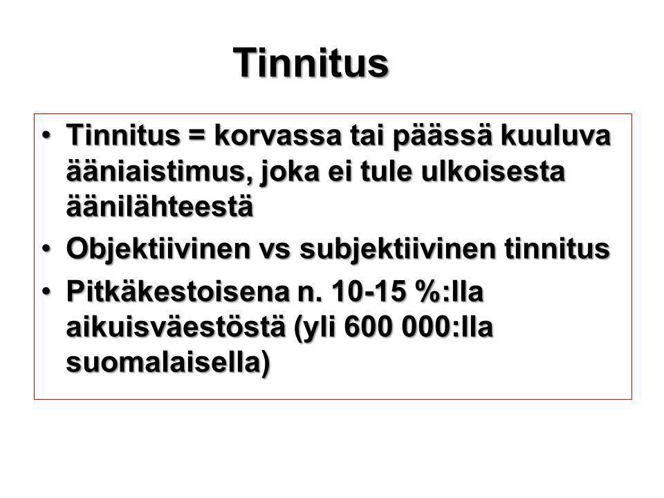 Tinnitus Tinnitus = korvassa tai päässä kuuluva ääniaistimus, joka ei tule ulkoisesta äänilähteestä.