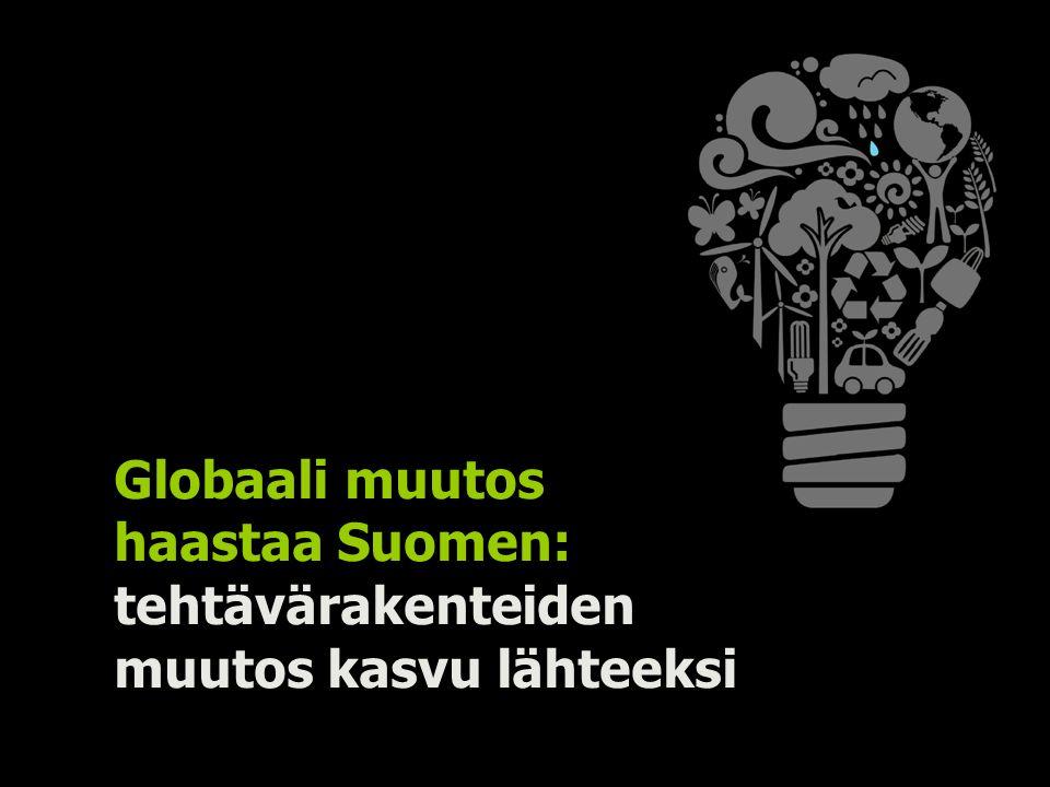 Globaali muutos haastaa Suomen: tehtävärakenteiden muutos kasvu lähteeksi