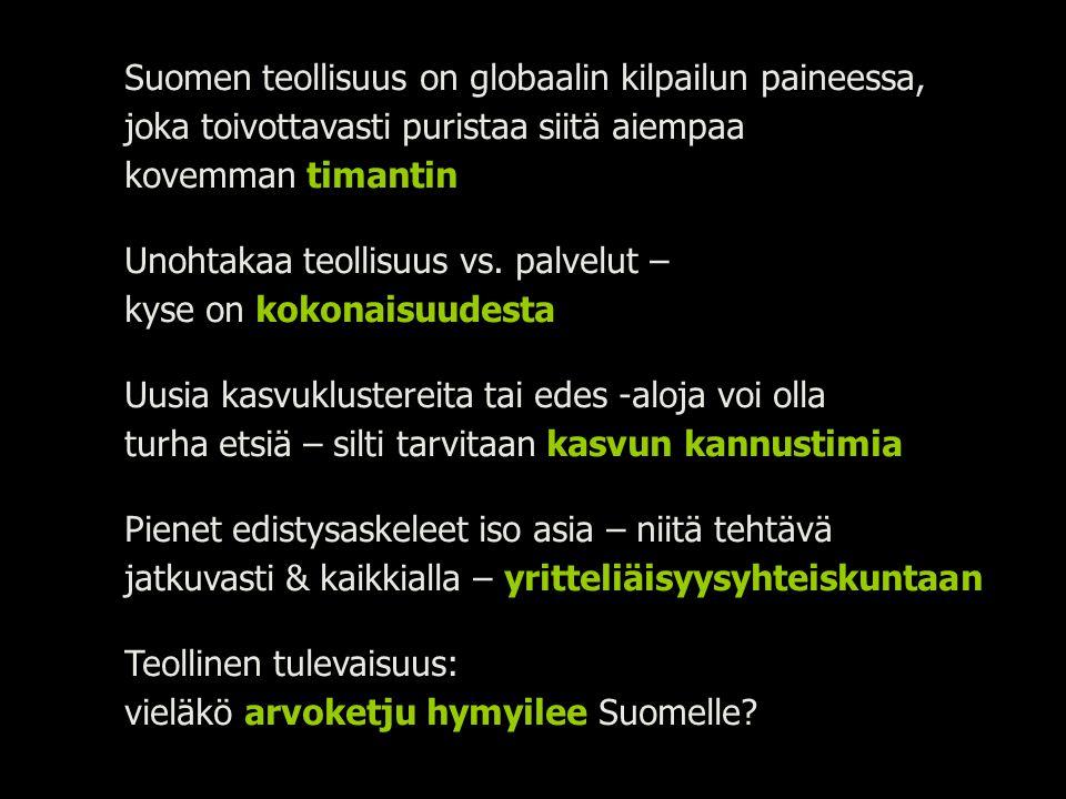 Suomen teollisuus on globaalin kilpailun paineessa, joka toivottavasti puristaa siitä aiempaa kovemman timantin