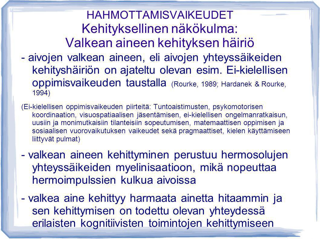 HAHMOTTAMISVAIKEUDET Kehityksellinen näkökulma: Valkean aineen kehityksen häiriö