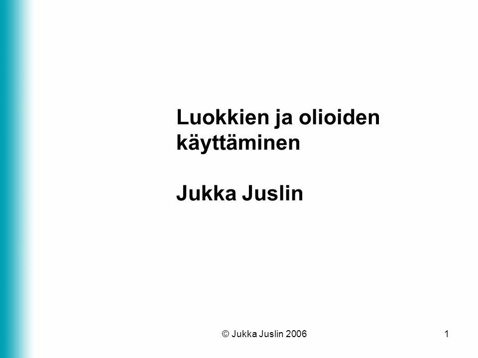 Luokkien ja olioiden käyttäminen Jukka Juslin