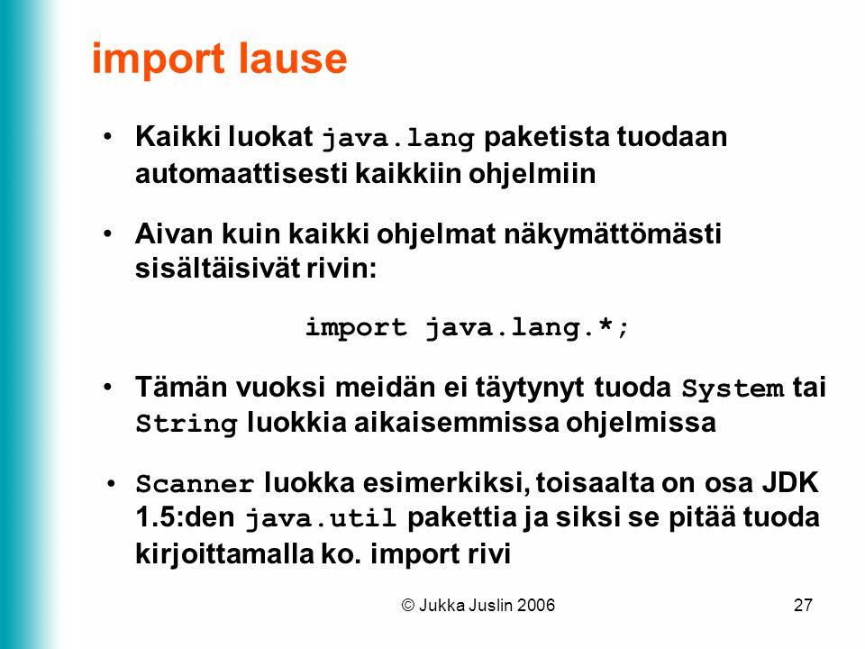 import lause Kaikki luokat java.lang paketista tuodaan automaattisesti kaikkiin ohjelmiin.