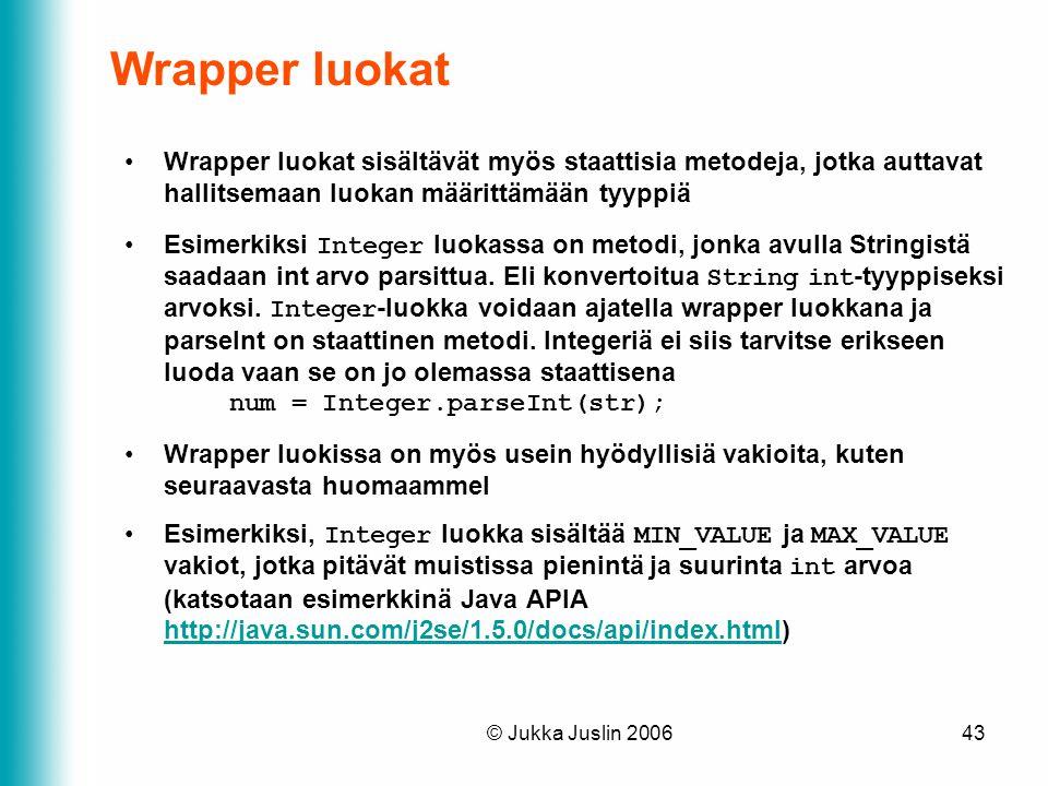 Wrapper luokat Wrapper luokat sisältävät myös staattisia metodeja, jotka auttavat hallitsemaan luokan määrittämään tyyppiä.