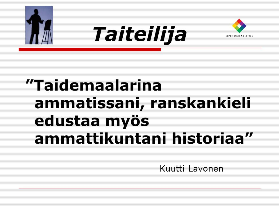Taiteilija Taidemaalarina ammatissani, ranskankieli edustaa myös ammattikuntani historiaa Kuutti Lavonen.