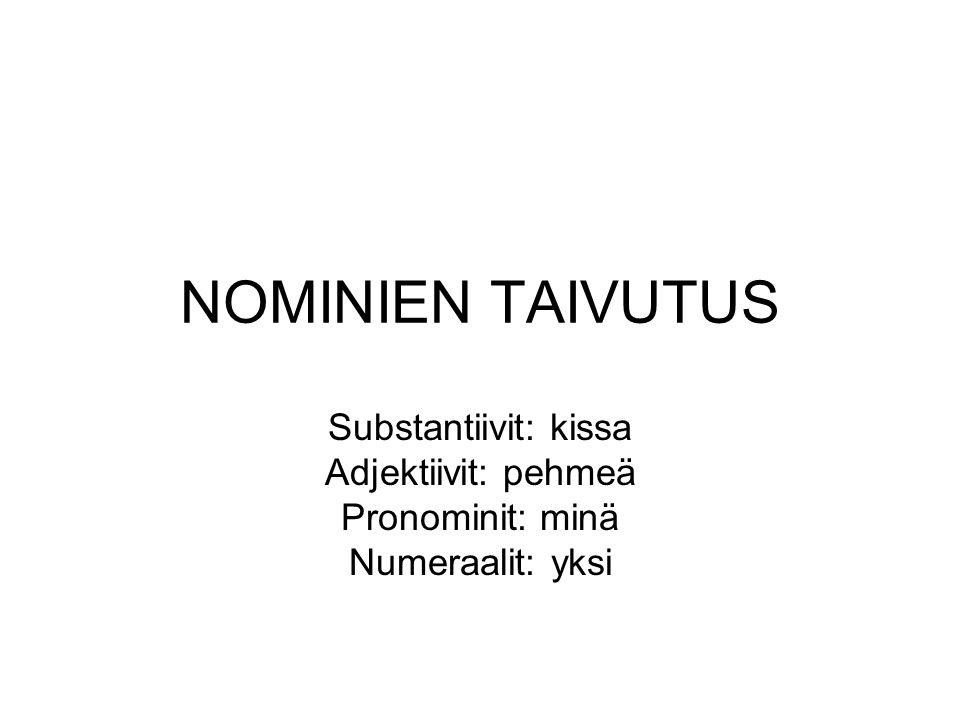 NOMINIEN TAIVUTUS Substantiivit: kissa Adjektiivit: pehmeä