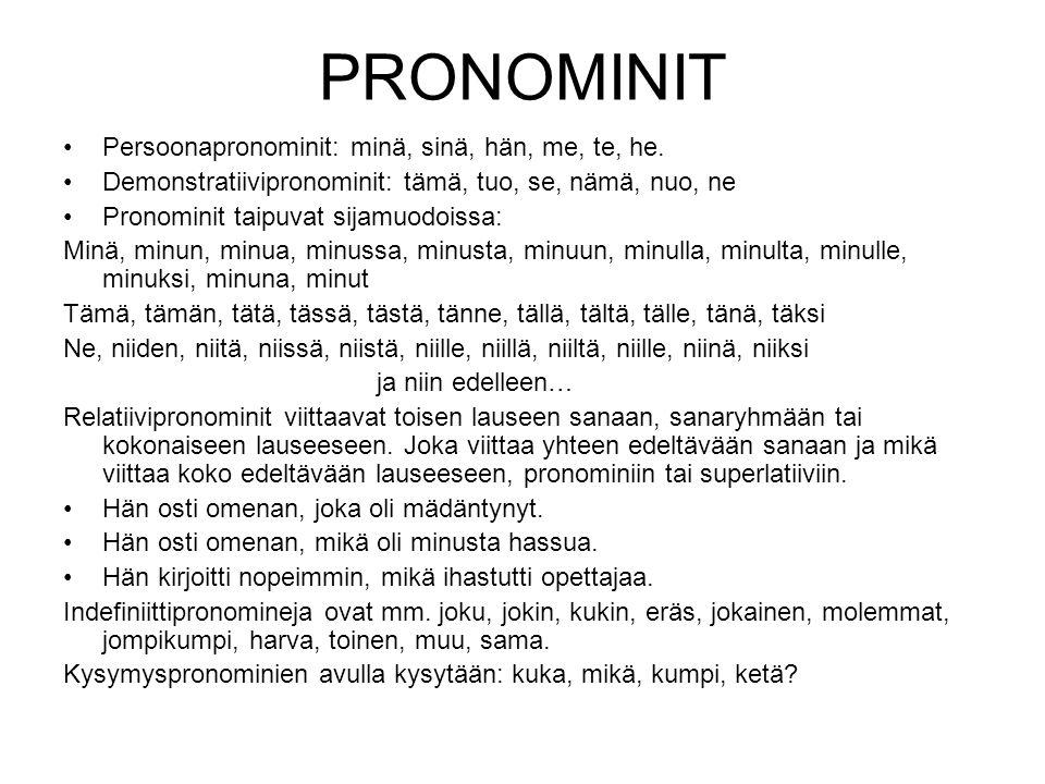 PRONOMINIT Persoonapronominit: minä, sinä, hän, me, te, he.