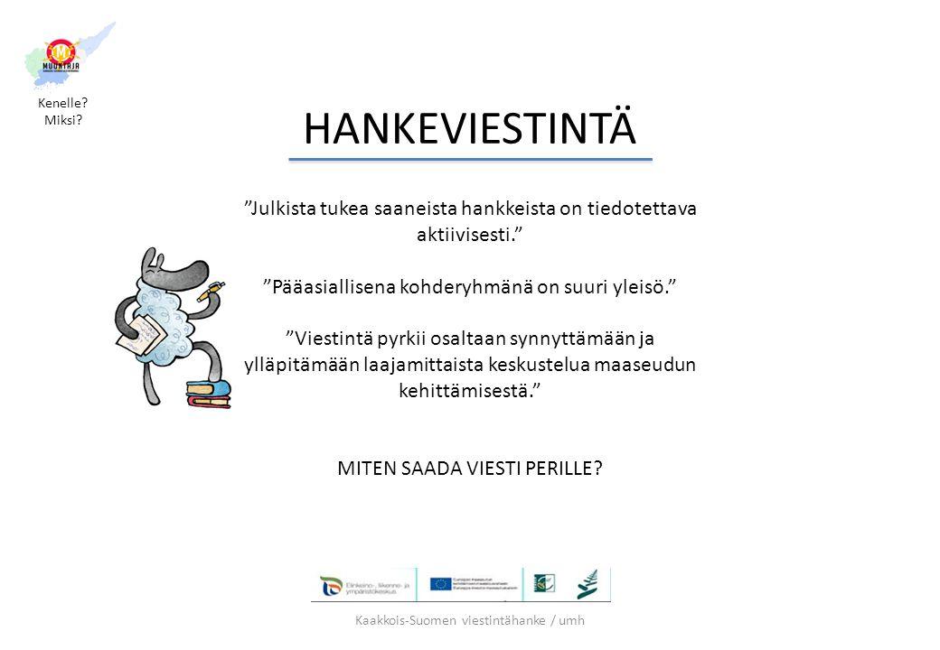 Kenelle Miksi HANKEVIESTINTÄ. Julkista tukea saaneista hankkeista on tiedotettava aktiivisesti.