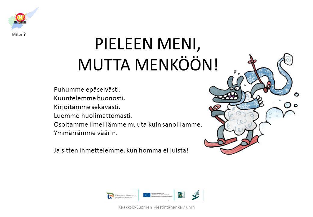 PIELEEN MENI, MUTTA MENKÖÖN!